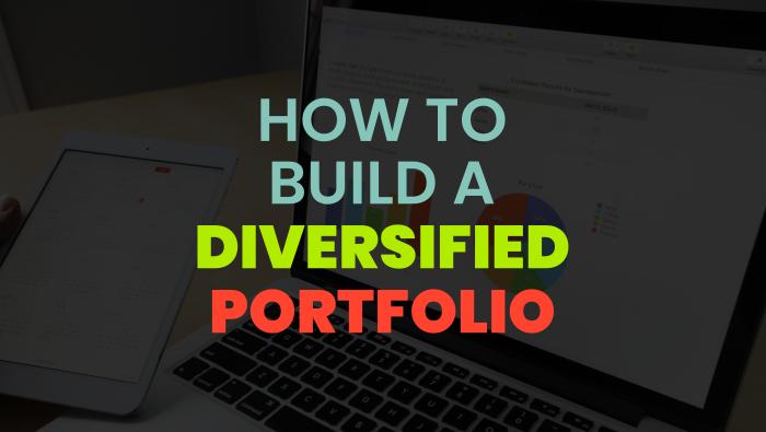 How To Build A Diversified Portfolio